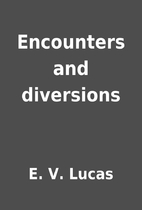 Encounters and diversions by E. V. Lucas