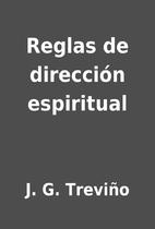 Reglas de dirección espiritual by J. G.…