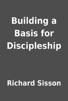 Building a Basis for Discipleship by Richard…