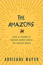 The Amazons: Lives and Legends of Warrior…