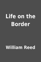 Life on the Border by William Reed