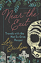Near the Exit: Travels with the Not-So-Grim…