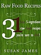 Raw Food Recipes: 31 Best Five Ingredient…