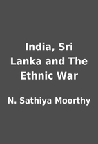 India, Sri Lanka and The Ethnic War by N.…
