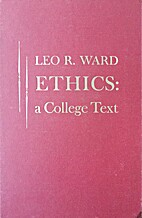 Ethics: a college text by Leo R. Ward