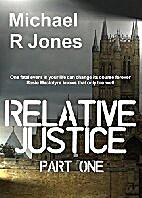 Relative Justice (Book 1) by Michael R Jones