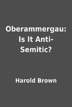 Oberammergau: Is It Anti-Semitic? by Harold…