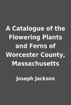 A Catalogue of the Flowering Plants and…