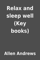 Relax and sleep well (Key books) by Allen…