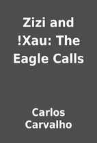 Zizi and !Xau: The Eagle Calls by Carlos…