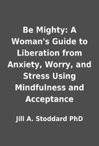 Be Mighty: A Woman's Guide to…
