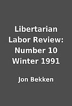 Libertarian Labor Review: Number 10 Winter…