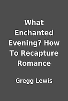 What Enchanted Evening? How To Recapture…