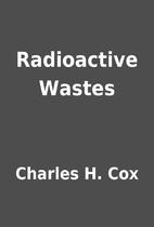 Radioactive Wastes by Charles H. Cox