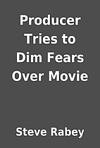 Producer Tries to Dim Fears Over Movie by…