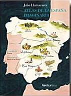 ATLAS DE LA ESPAÑA IMAGINARIA by Julio…
