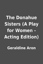The Donahue Sisters (A Play for Women -…