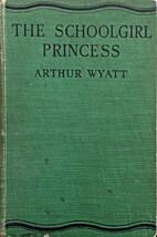 The schoolgirl princess by Arthur Wyatt