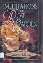 Meditations on a Rose Garden by Carolyn…