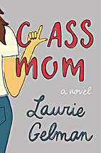 Class Mom: A Novel by Laurie Gelman