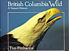 British Columbia Wild: A Natural History by…