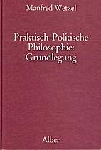 Praktisch-Politische Philosophie,…