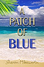 A Patch Of Blue by Sharon Mikeworth