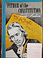Father of the Constitution: James Madison by…