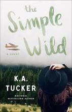 The Simple Wild: A Novel by K. A. Tucker