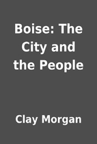Boise: The City and the People by Clay…