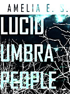 Lucid Umbra People by Amelia E.S.