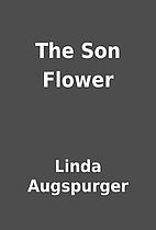 The Son Flower by Linda Augspurger