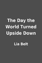 The Day the World Turned Upside Down by Lia…