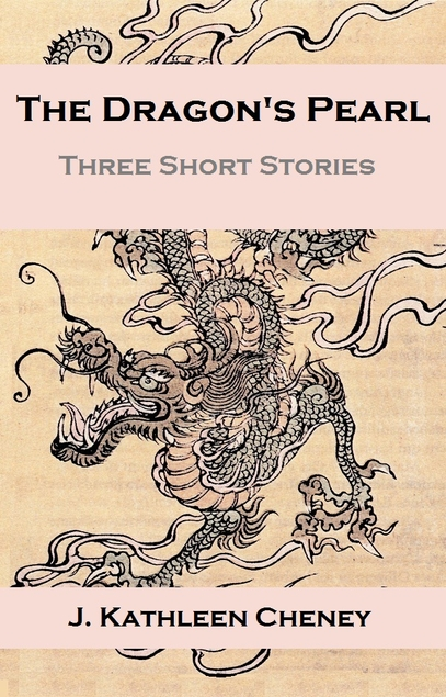 The Dragons Pearl Three Short Stories By J Kathleen Cheney