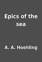 Epics of the sea by A. A. Hoehling
