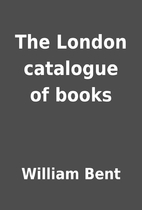 The London catalogue of books by William…