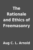 The Rationale and Ethics of Freemasonry by…