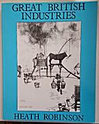 Great British Industries by W. Heath…