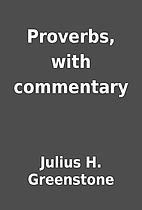 Proverbs, with commentary by Julius H.…