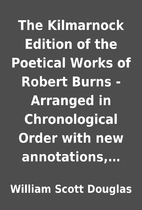 The Kilmarnock Edition of the Poetical Works…