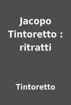 Jacopo Tintoretto : ritratti by Tintoretto