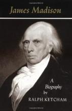 James Madison: A Biography by Ralph Ketcham