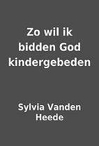 Zo wil ik bidden God kindergebeden by Sylvia…