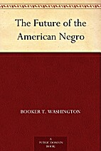 The Future of the American Negro by Booker…
