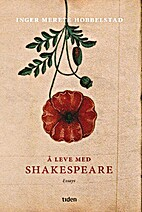 Å leve med Shakespeare : essays by…