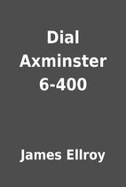 Dial Axminster 6-400 by James Ellroy