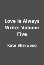 Love Is Always Write: Volume Five by Kate…