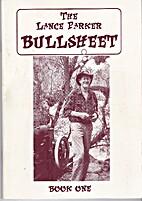 The Lance Parker Bullsheet Book One by Lance…