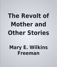 critical analysis of the revolt of mother by wilkins freeman