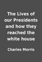 The Lives of our Presidents and how they…